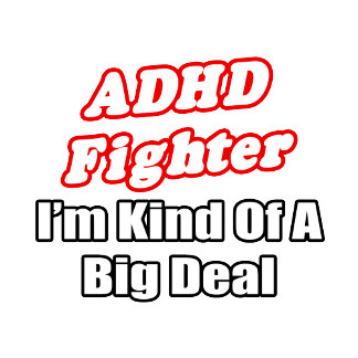 ADHD Fighter...Big Deal
