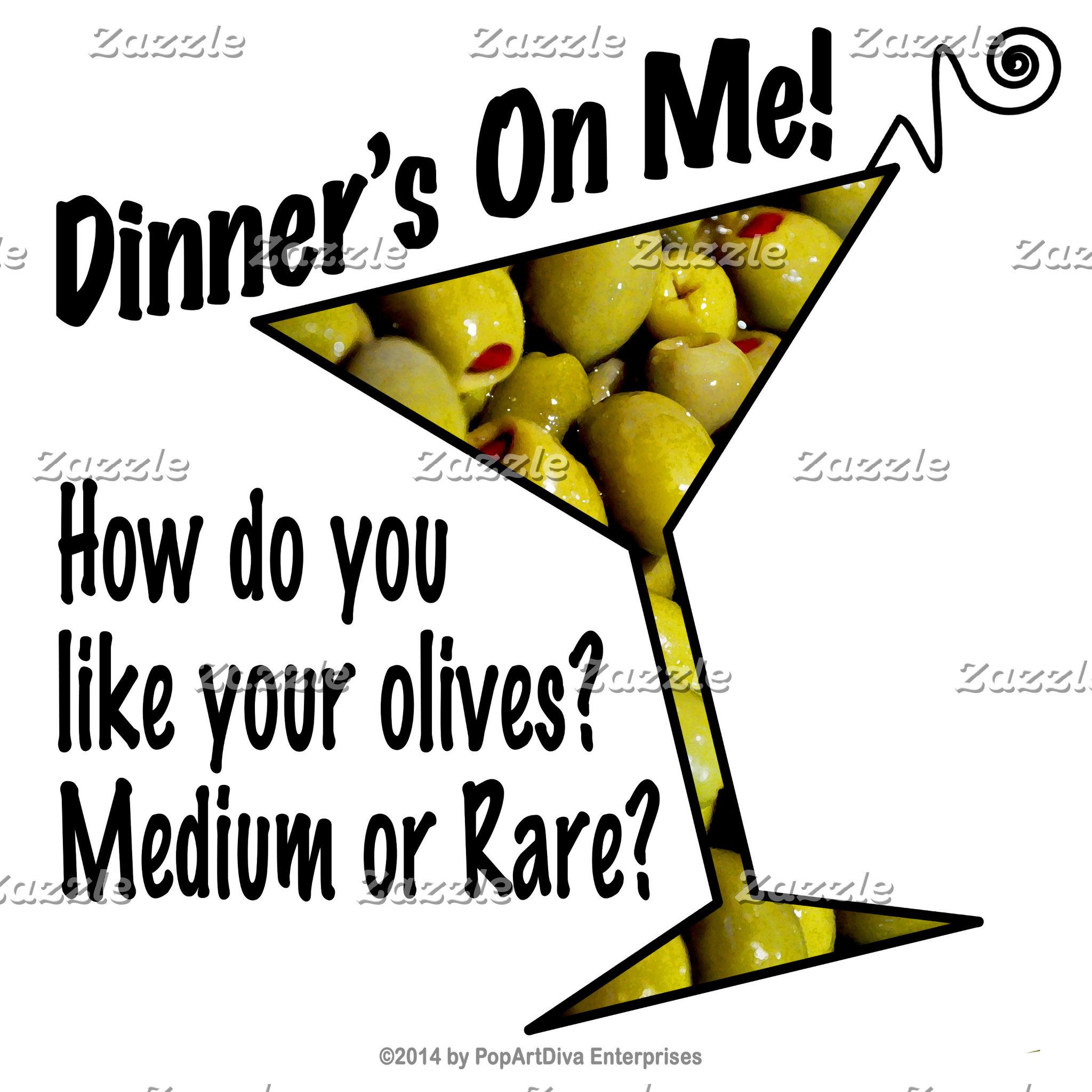 aq DINNER! Olives Medium or Rare?