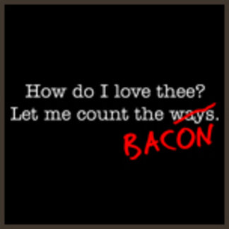 How Do I Love Thee? Let Me Count the Bacon