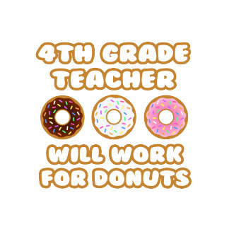 4th Grade Teacher .. Will Work For Donuts