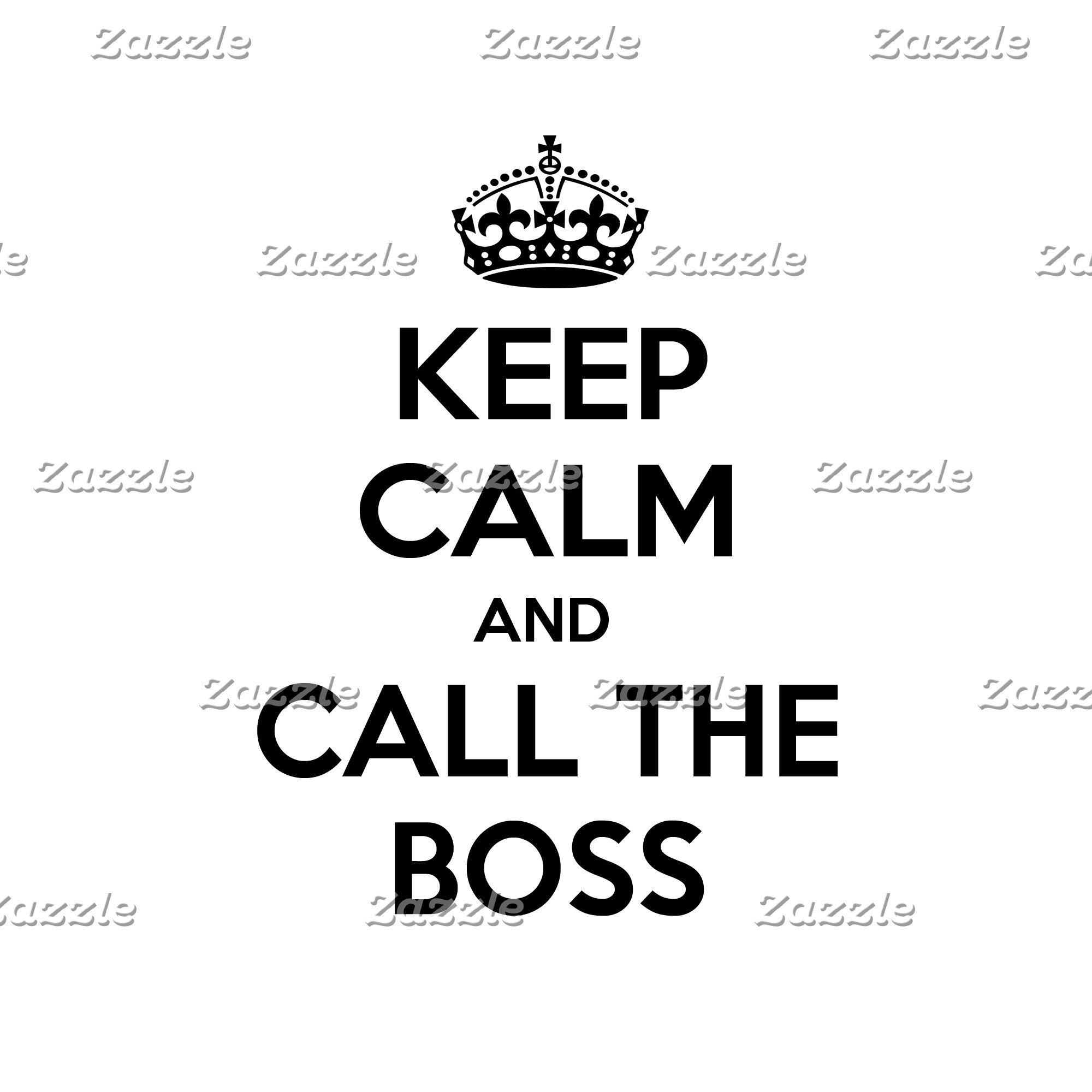 Keep Calm and Call The Boss