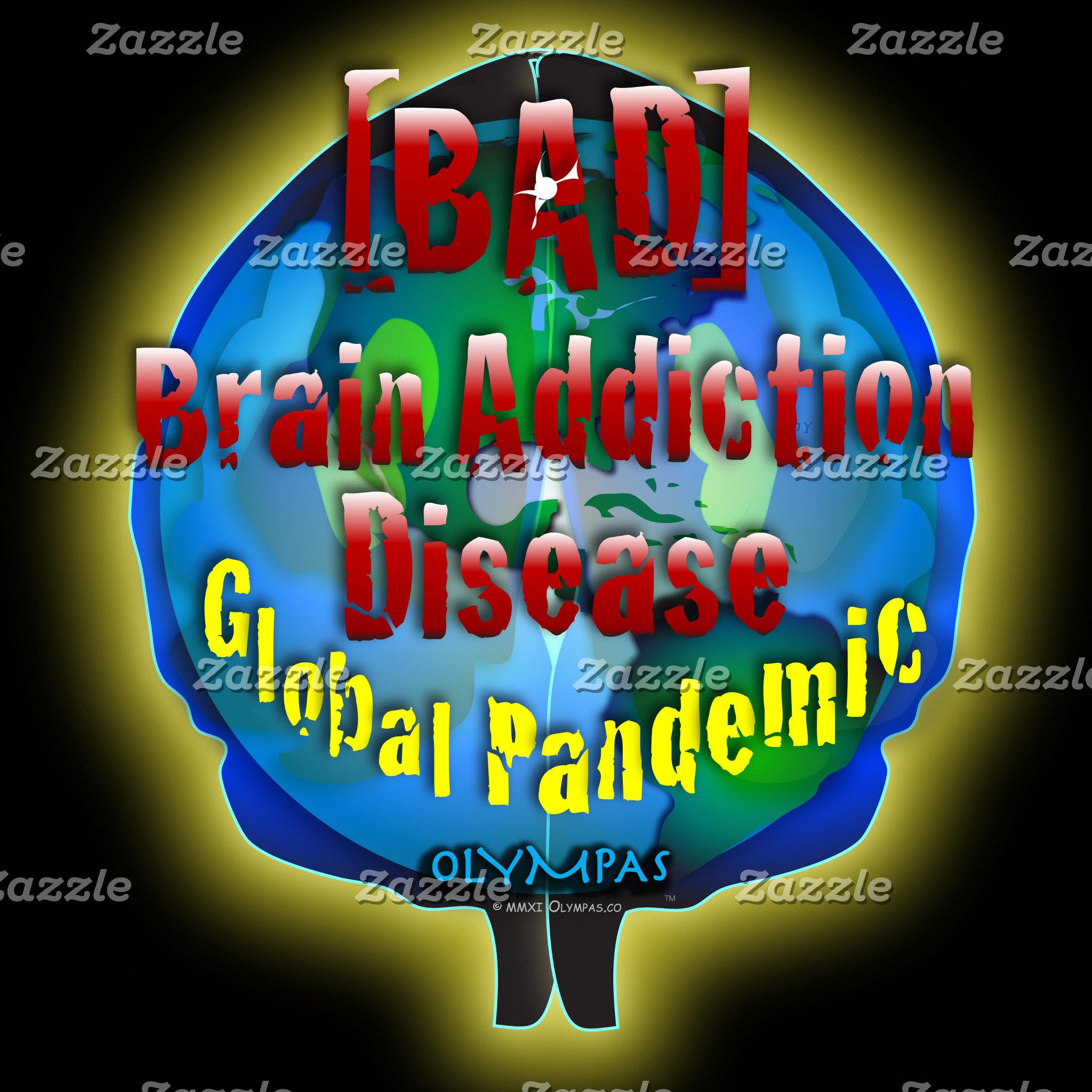 Brain Addiction Disease [BAD]