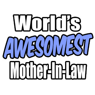 World's Awesomest Mother-In-Law