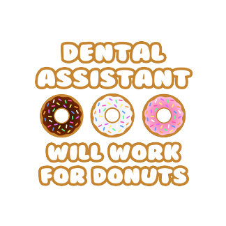 Dental Assistant .. Will Work For Donuts