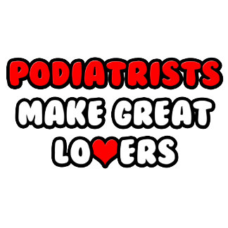 Podiatrists Make Great Lovers
