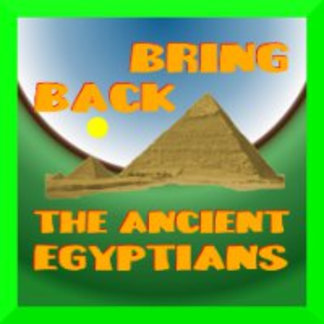 Bring Back the Ancient Egyptians