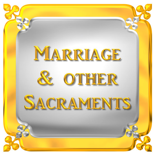 MARRIAGE & OTHER SACRAMENTS