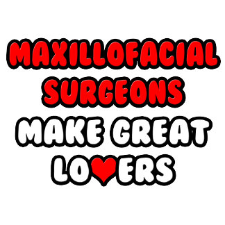 Maxillofacial Surgeons Make Great Lovers