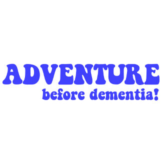 Adventure before dementia!