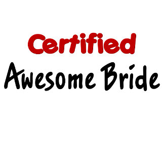 Certified Awesome Bride