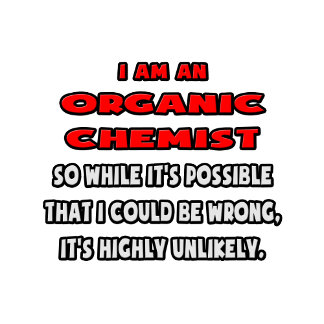 Funny Organic Chemist .. Highly Unlikely