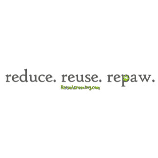 Reduce. Reuse. Repaw.