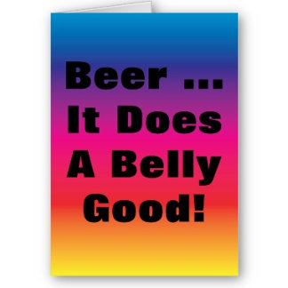 Beer ... It Does A Belly Good!