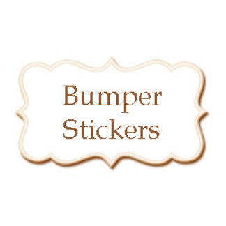 *Bumper Stickers