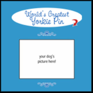 Personalized World's Greatest Yorkie Pin