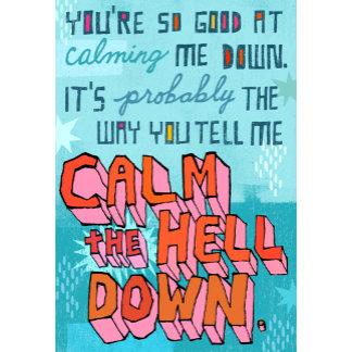 """""""Calming Me Down Poster Print"""""""