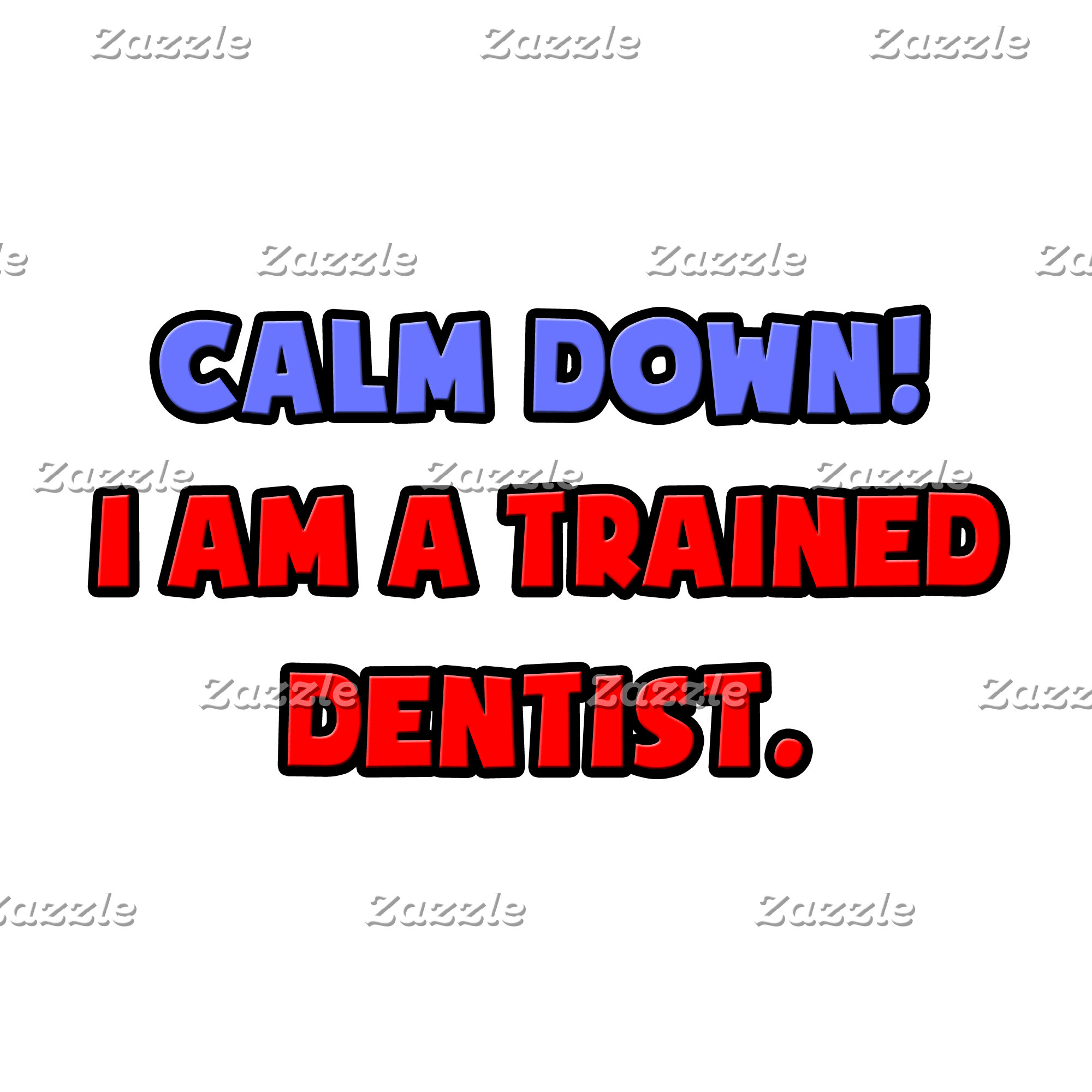 Calm Down .. I am a Trained Dentist