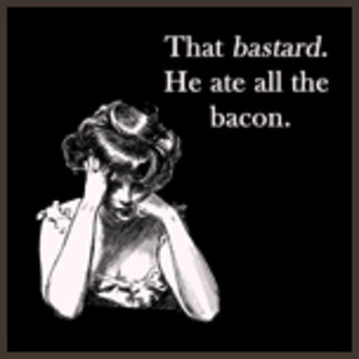 That Bastard He Ate All the Bacon
