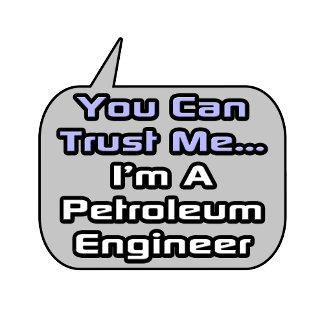 Trust Me .. I'm a Petroleum Engineer