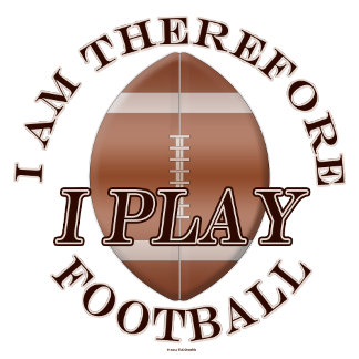 Funny Football Ball Sports I Am Therefore I Play R