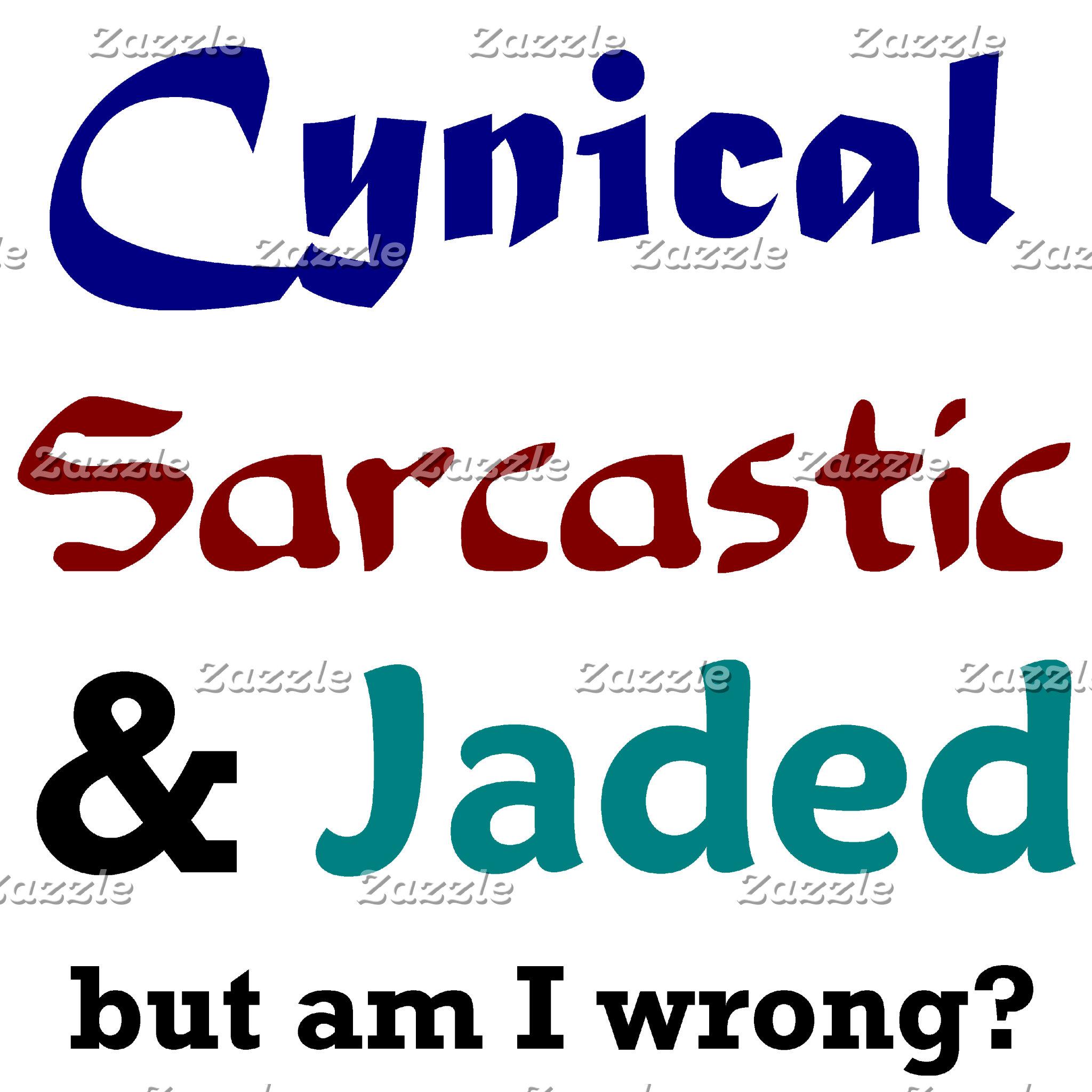 Cynical Sarcastic & Jaded