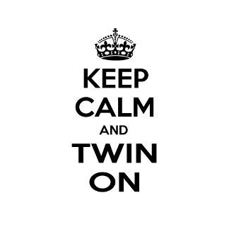 Keep Calm and Twin On