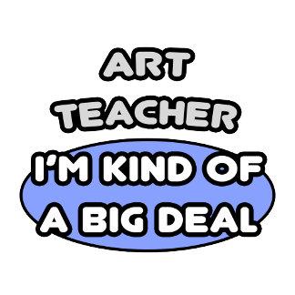 Art Teacher...Kind of a Big Deal