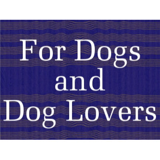 For DOGS and Dog Lovers