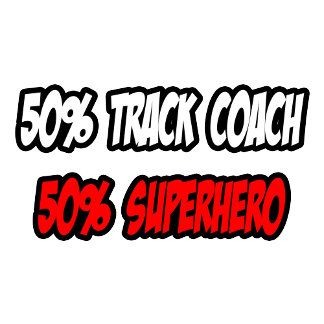 Half Track Coach...Half Superhero