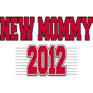 New Mommy 2012 T-Shirt & Gift Items