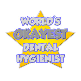 World's Okayest Dental Hygienist .. Joke