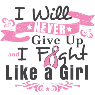 Breast Cancer Never Give Up Fight Like a Girl
