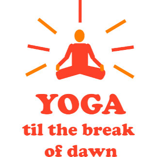 Yoga Til The Break Of Dawn