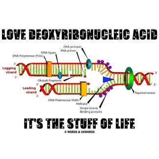 Love Deoxyribonucleic Acid It's The Stuff Of Life