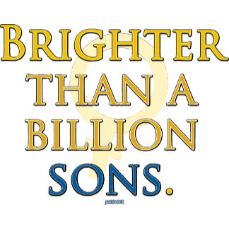 Brighter than a Billion Sons