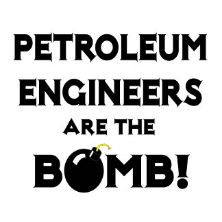 Petroleum Engineers Are The Bomb!