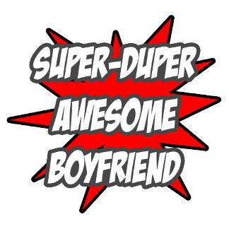 Super Duper Awesome Boyfriend