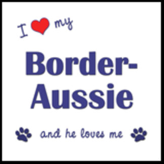 I Love My Border-Aussie (Male Dog)