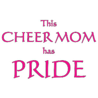 Cheer mom has pride! Proud cheer mom tees & gifts.