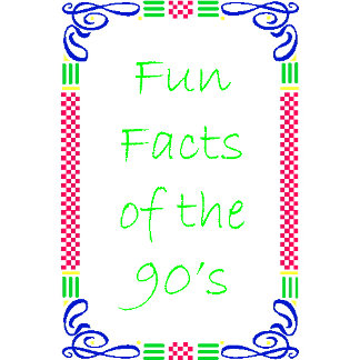 Fun Facts of the 90's