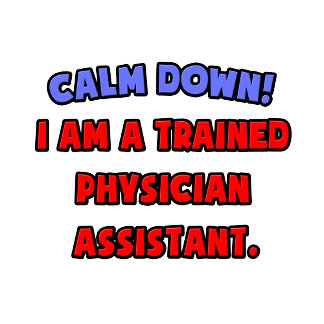 Calm Down .. I am a Trained Physician Assistant