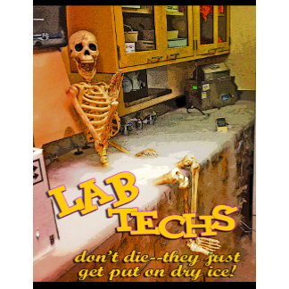 LAB TECHS DON'T DIE - THEY JUST GET PUT ON DRY ICE