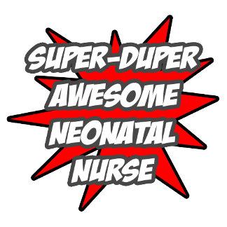 Super Duper Awesome Neonatal Nurse