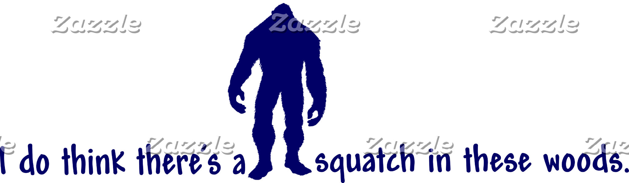 THERE'S A SQUATCH IN THESE WOODS