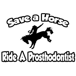 Save a Horse, Ride a Prosthodontist