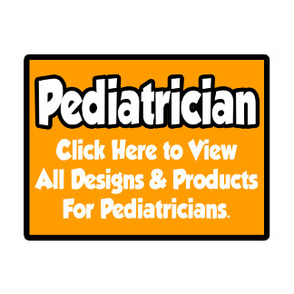 Pediatrician Shirts, Gifts and Apparel