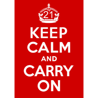 21 Keep Calm and Carry On!