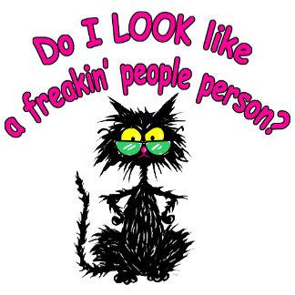 Do I Look Like a Freakin People Person?