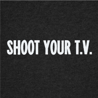 Shoot Your TV