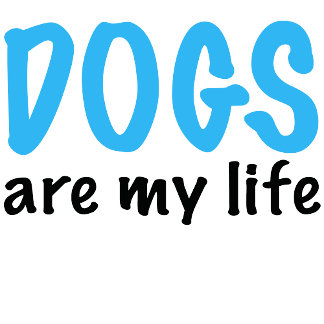 DOGS are my life